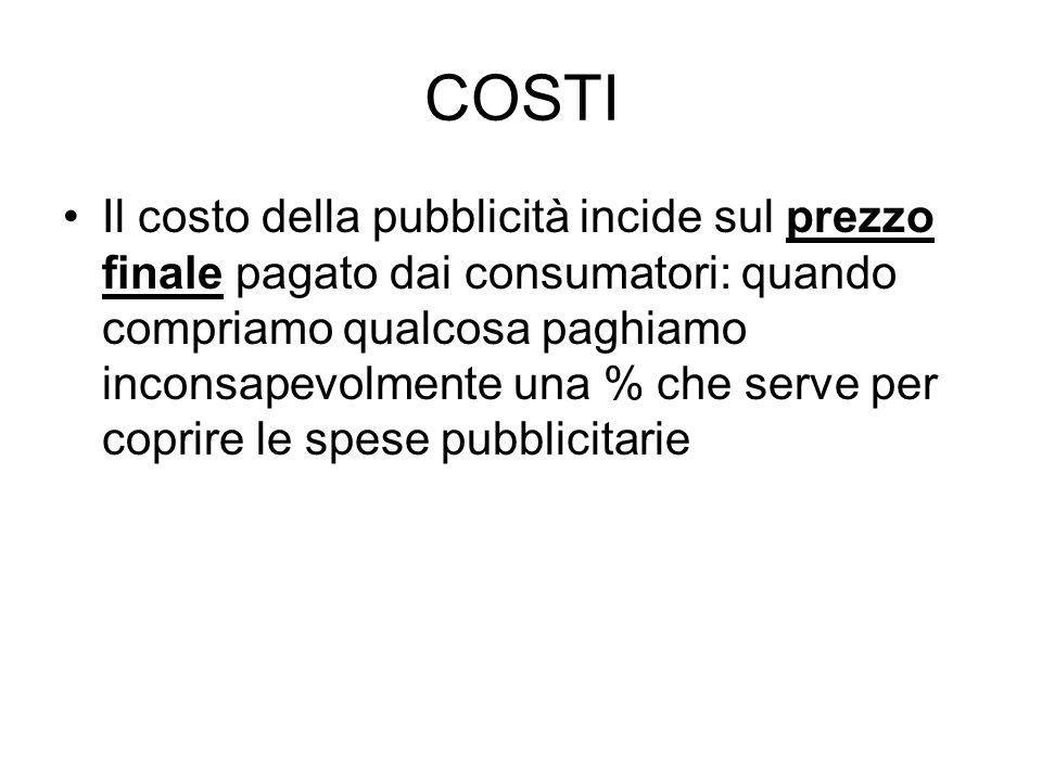 COSTI Il costo della pubblicità incide sul prezzo finale pagato dai consumatori: quando compriamo qualcosa paghiamo inconsapevolmente una % che serve
