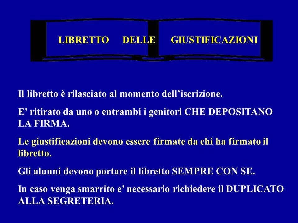 LIBRETTO DELLE GIUSTIFICAZIONI Il libretto è rilasciato al momento delliscrizione.