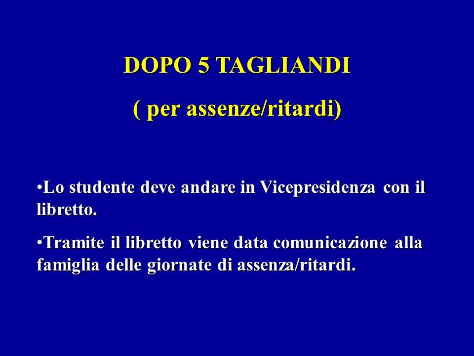 DOPO 5 TAGLIANDI ( per assenze/ritardi) Lo studente deve andare in Vicepresidenza con il libretto.Lo studente deve andare in Vicepresidenza con il libretto.