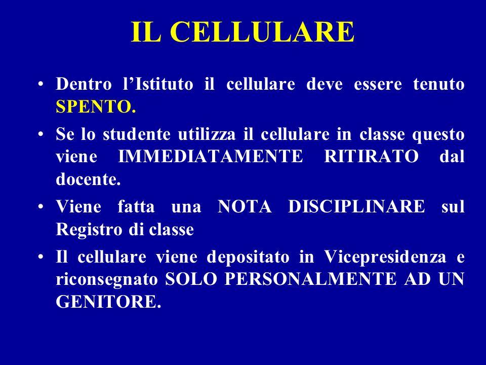 IL CELLULARE Dentro lIstituto il cellulare deve essere tenuto SPENTO. Se lo studente utilizza il cellulare in classe questo viene IMMEDIATAMENTE RITIR
