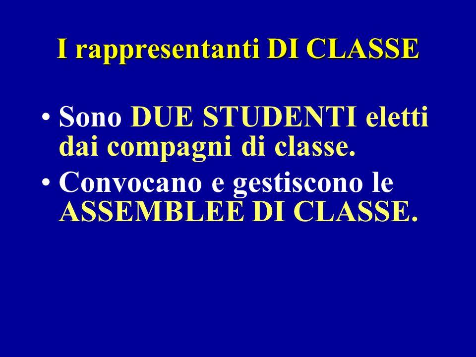I rappresentanti DI CLASSE Sono DUE STUDENTI eletti dai compagni di classe. Convocano e gestiscono le ASSEMBLEE DI CLASSE.