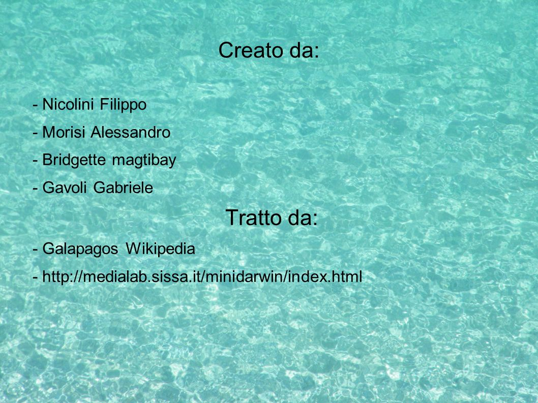 Creato da: - Nicolini Filippo - Morisi Alessandro - Bridgette magtibay - Gavoli Gabriele Tratto da: - Galapagos Wikipedia - http://medialab.sissa.it/m