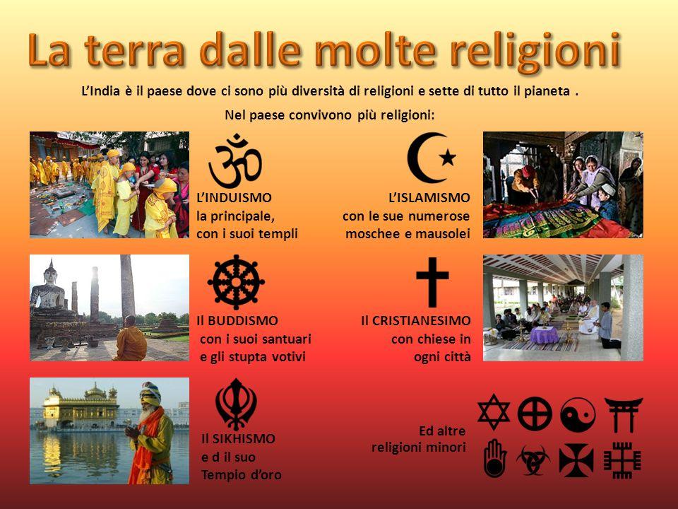 LIndia è il paese dove ci sono più diversità di religioni e sette di tutto il pianeta. Nel paese convivono più religioni: Ed altre religioni minori LI