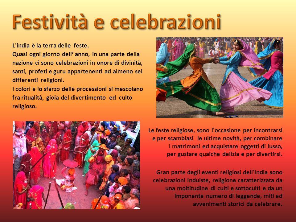 L'india è la terra delle feste. Quasi ogni giorno dell anno, in una parte della nazione ci sono celebrazioni in onore di divinità, santi, profeti e gu