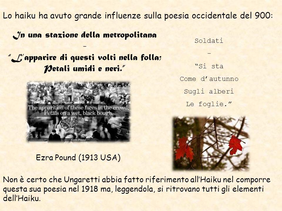 Lo haiku ha avuto grande influenze sulla poesia occidentale del 900: In una stazione della metropolitana - Lapparire di questi volti nella folla; Peta