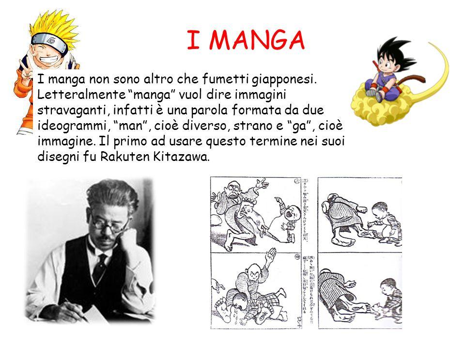 I MANGA I manga non sono altro che fumetti giapponesi. Letteralmente manga vuol dire immagini stravaganti, infatti è una parola formata da due ideogra