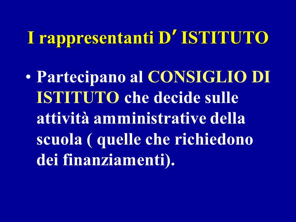 I rappresentanti D ISTITUTO Partecipano al CONSIGLIO DI ISTITUTO che decide sulle attività amministrative della scuola ( quelle che richiedono dei finanziamenti).