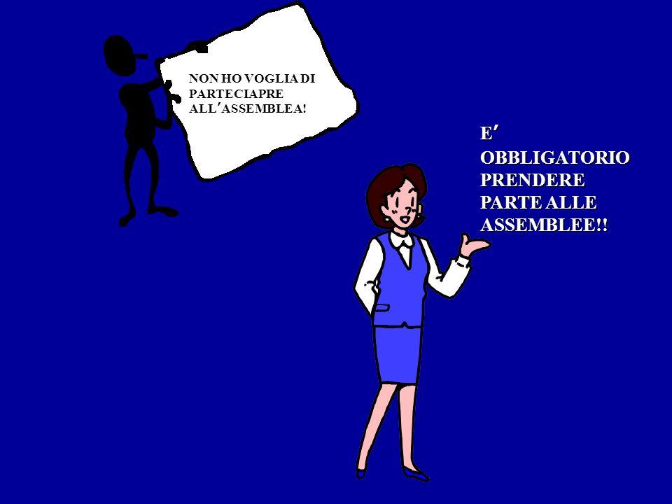 NON HO VOGLIA DI PARTECIAPRE ALLASSEMBLEA! E OBBLIGATORIO PRENDERE PARTE ALLE ASSEMBLEE!!