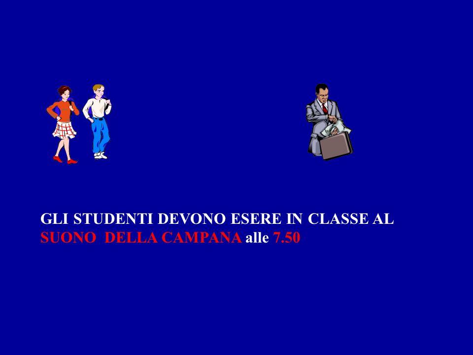 GLI STUDENTI DEVONO ESERE IN CLASSE AL SUONO DELLA CAMPANA alle 7.50