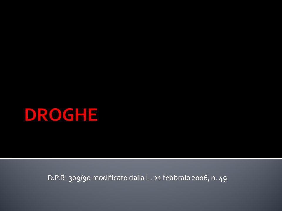 D.P.R. 309/90 modificato dalla L. 21 febbraio 2006, n. 49