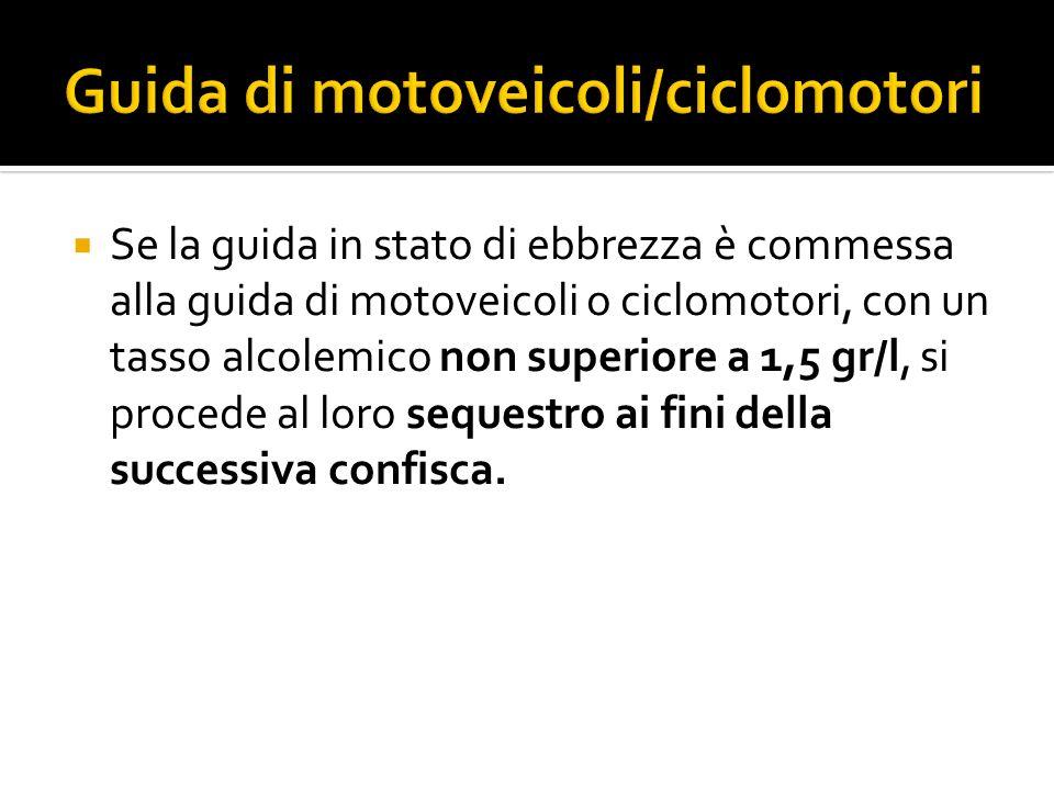 Se la guida in stato di ebbrezza è commessa alla guida di motoveicoli o ciclomotori, con un tasso alcolemico non superiore a 1,5 gr/l, si procede al l