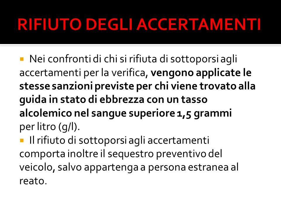 Nei confronti di chi si rifiuta di sottoporsi agli accertamenti per la verifica, vengono applicate le stesse sanzioni previste per chi viene trovato a