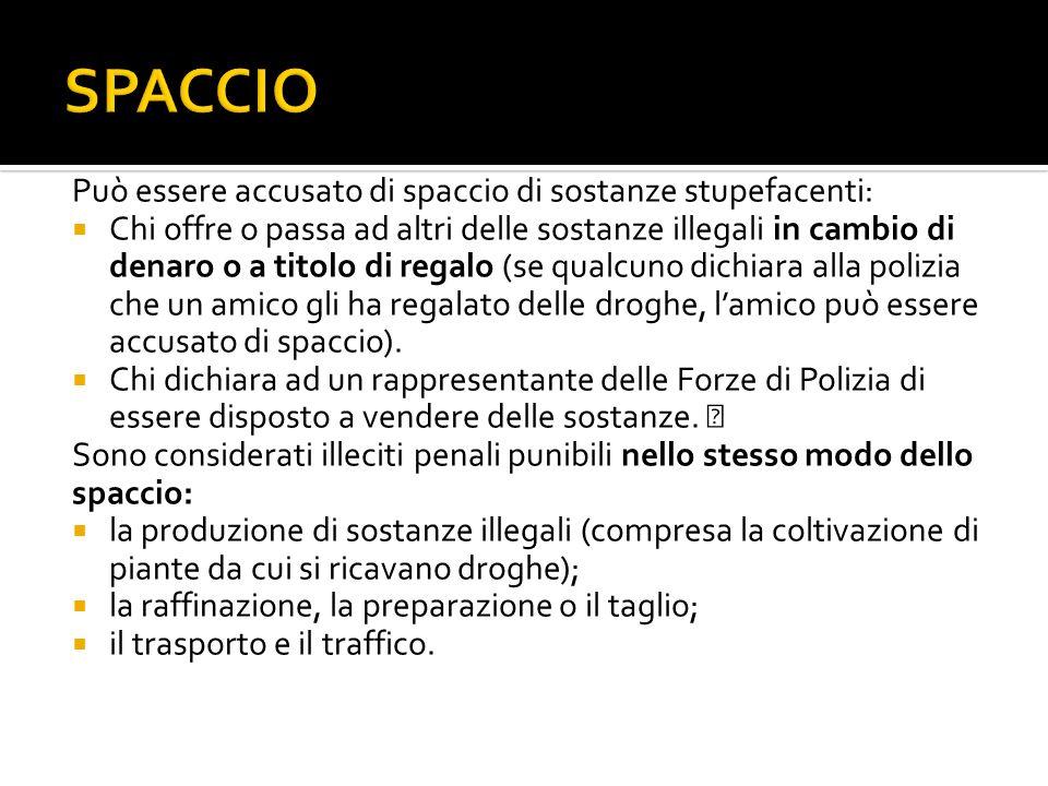 Può essere accusato di spaccio di sostanze stupefacenti: Chi offre o passa ad altri delle sostanze illegali in cambio di denaro o a titolo di regalo (