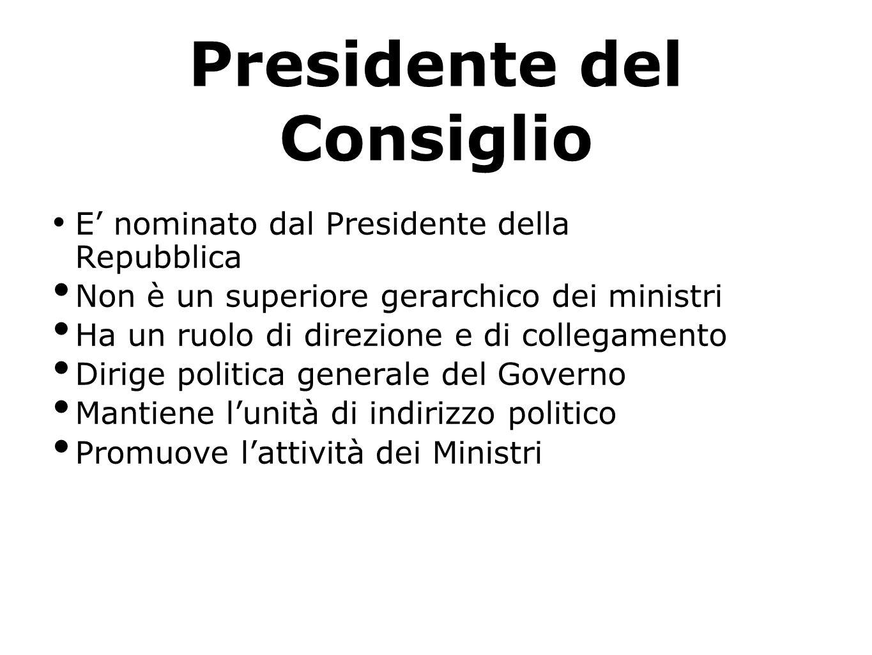 Ministri Nominati dal Presidente della Repubblica su proposta del Presidente del Consiglio Non devono necessariamente essere parlamentari, anche se normalmente lo sono Funzioni - politiche - amministrative