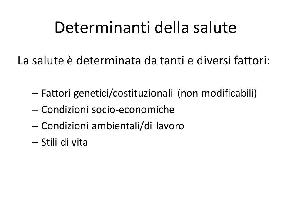 Determinanti della salute La salute è determinata da tanti e diversi fattori: – Fattori genetici/costituzionali (non modificabili) – Condizioni socio-