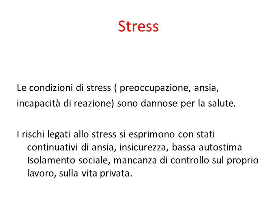 Le condizioni di stress ( preoccupazione, ansia, incapacità di reazione) sono dannose per la salute. I rischi legati allo stress si esprimono con stat