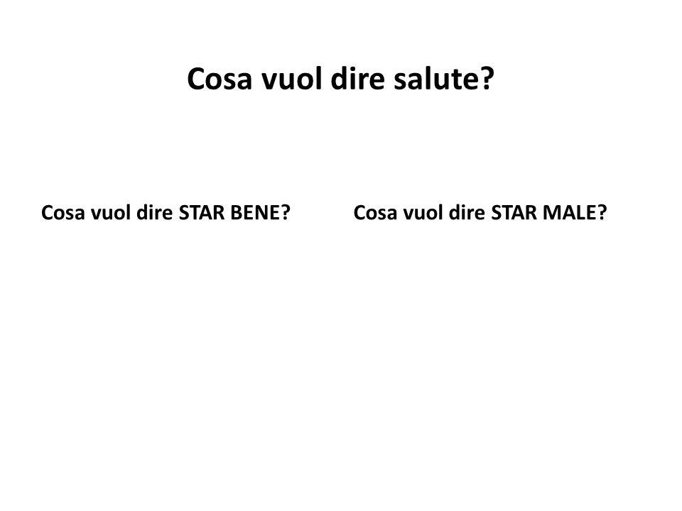 Cosa vuol dire salute? Cosa vuol dire STAR BENE?Cosa vuol dire STAR MALE?