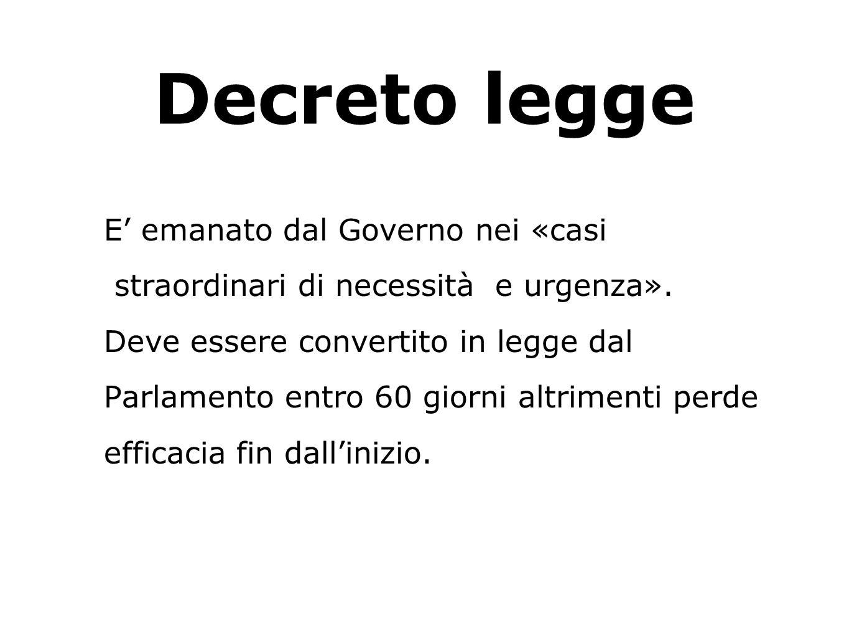 Decreto legge E emanato dal Governo nei «casi straordinari di necessità e urgenza».