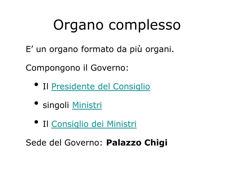 Organo complesso E un organo formato da più organi. Compongono il Governo: Il Presidente del ConsiglioPresidente del Consiglio singoli MinistriMinistr