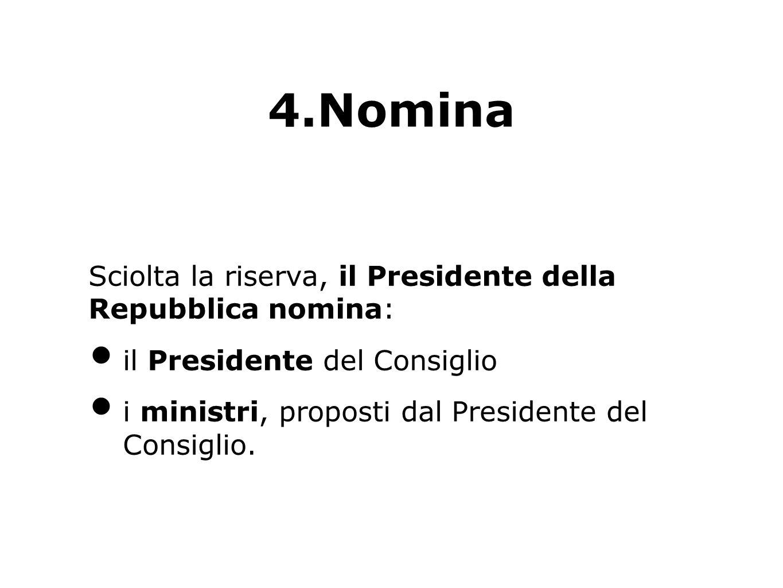 4.Nomina Sciolta la riserva, il Presidente della Repubblica nomina: il Presidente del Consiglio i ministri, proposti dal Presidente del Consiglio.