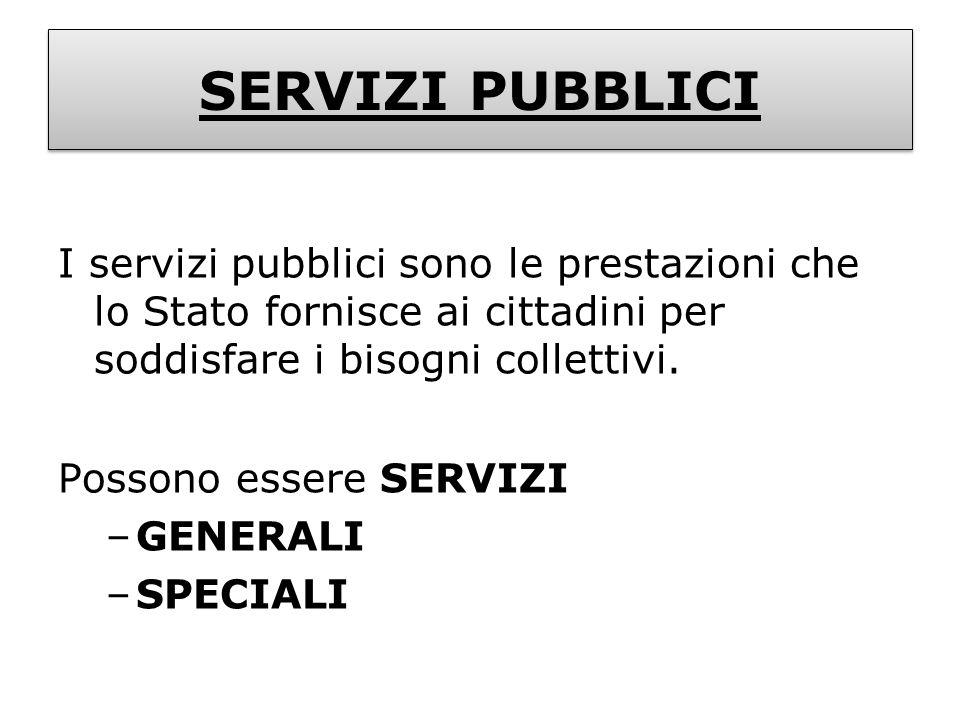 SERVIZI PUBBLICI I servizi pubblici sono le prestazioni che lo Stato fornisce ai cittadini per soddisfare i bisogni collettivi. Possono essere SERVIZI