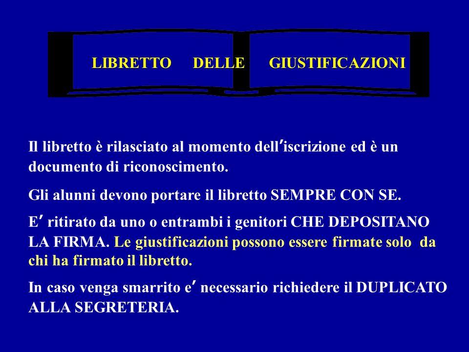 LIBRETTO DELLE GIUSTIFICAZIONI Il libretto è rilasciato al momento delliscrizione ed è un documento di riconoscimento. Gli alunni devono portare il li