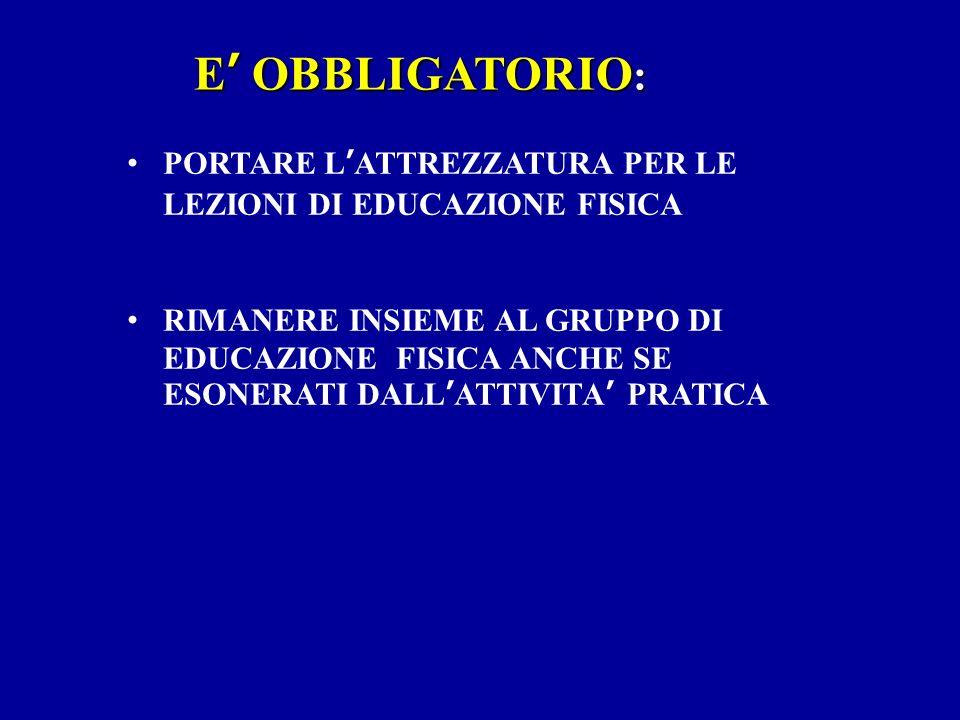 E OBBLIGATORIO : E OBBLIGATORIO : PORTARE LATTREZZATURA PER LE LEZIONI DI EDUCAZIONE FISICA RIMANERE INSIEME AL GRUPPO DI EDUCAZIONE FISICA ANCHE SE E