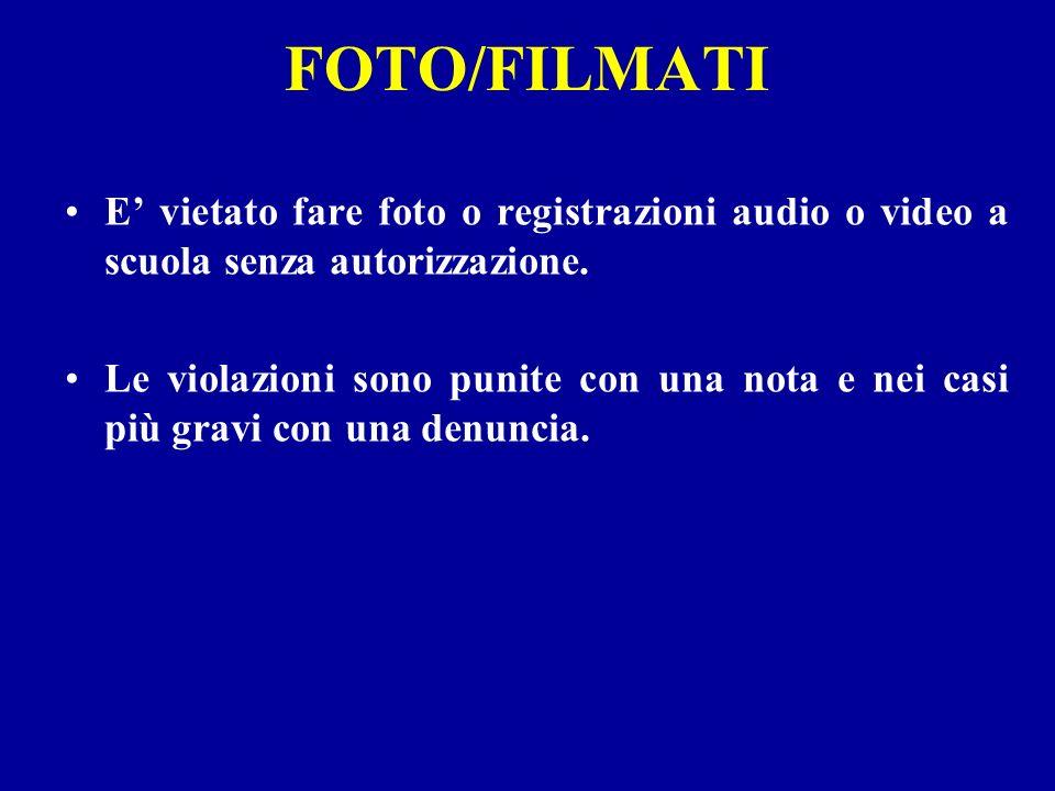 FOTO/FILMATI E vietato fare foto o registrazioni audio o video a scuola senza autorizzazione. Le violazioni sono punite con una nota e nei casi più gr