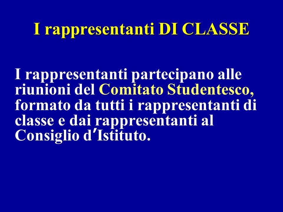 I rappresentanti DI CLASSE I rappresentanti partecipano alle riunioni del Comitato Studentesco, formato da tutti i rappresentanti di classe e dai rapp