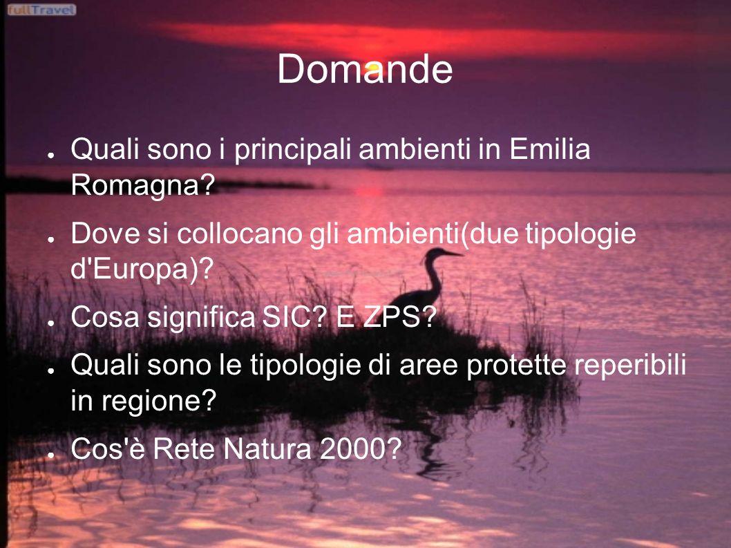 Domande Quali sono i principali ambienti in Emilia Romagna? Dove si collocano gli ambienti(due tipologie d'Europa)? Cosa significa SIC? E ZPS? Quali s