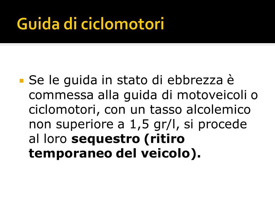 Se le guida in stato di ebbrezza è commessa alla guida di motoveicoli o ciclomotori, con un tasso alcolemico non superiore a 1,5 gr/l, si procede al l