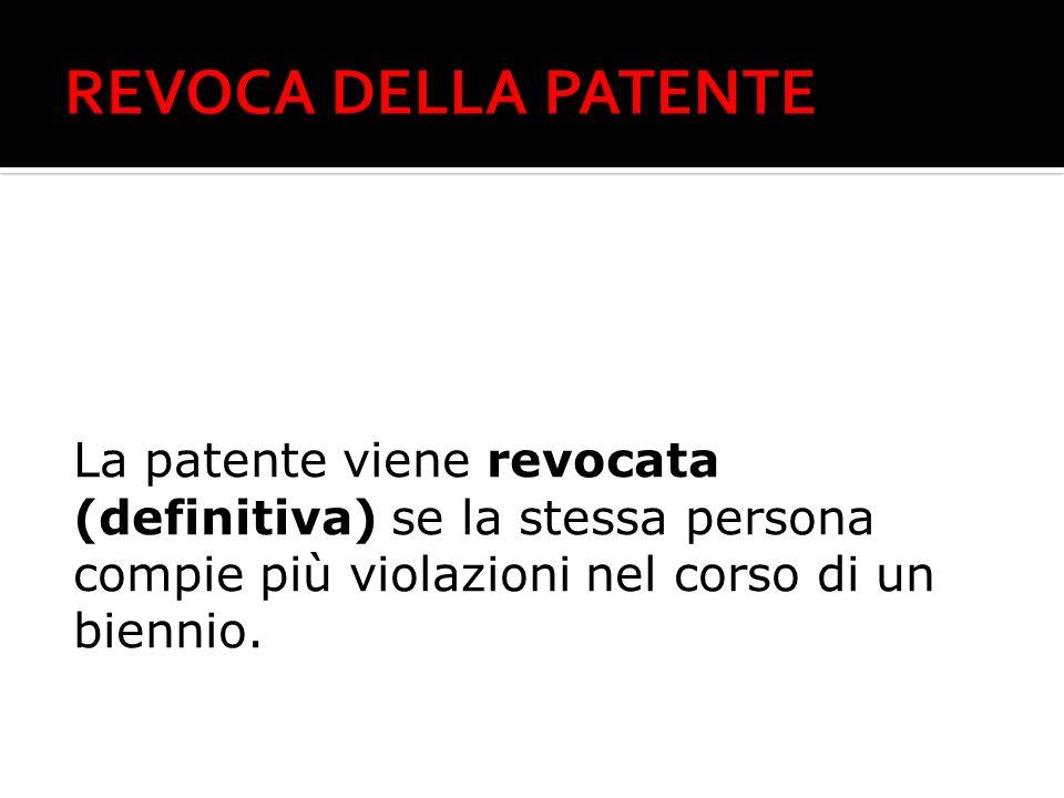 La patente viene revocata (definitiva) se la stessa persona compie più violazioni nel corso di un biennio.