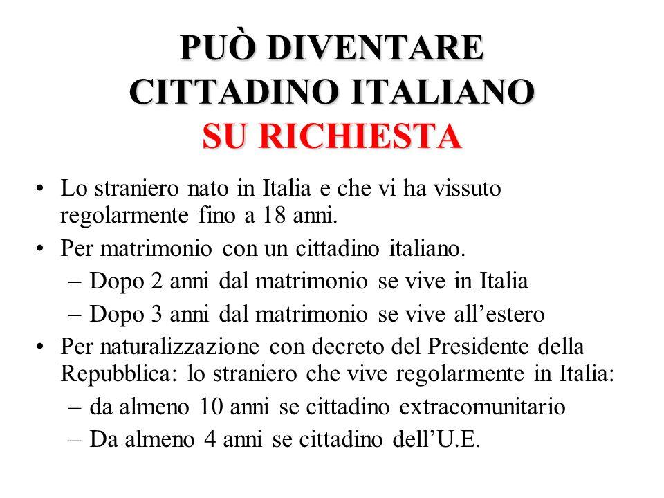 E CITTADINO ITALIANO AUTOMATICAMENTE 1. il figlio di un genitore italiano. 2. il figlio nato in Italia da genitori ignoti o apolidi. 3. Il minore stra