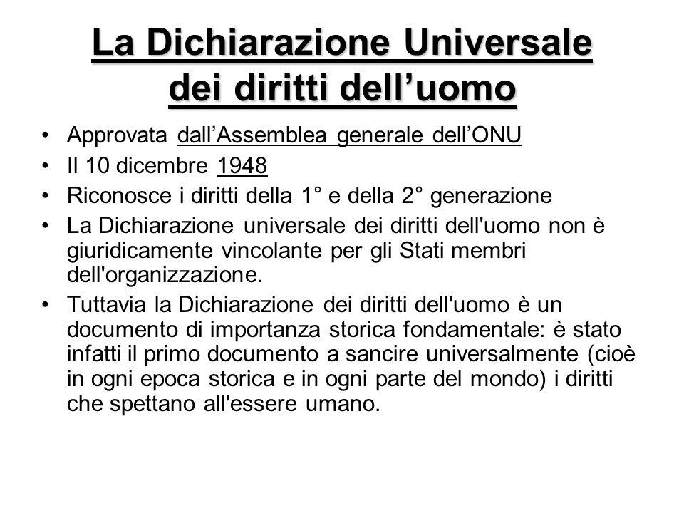 La Dichiarazione Universale dei diritti delluomo Approvata dallAssemblea generale dellONU Il 10 dicembre 1948 Riconosce i diritti della 1° e della 2°