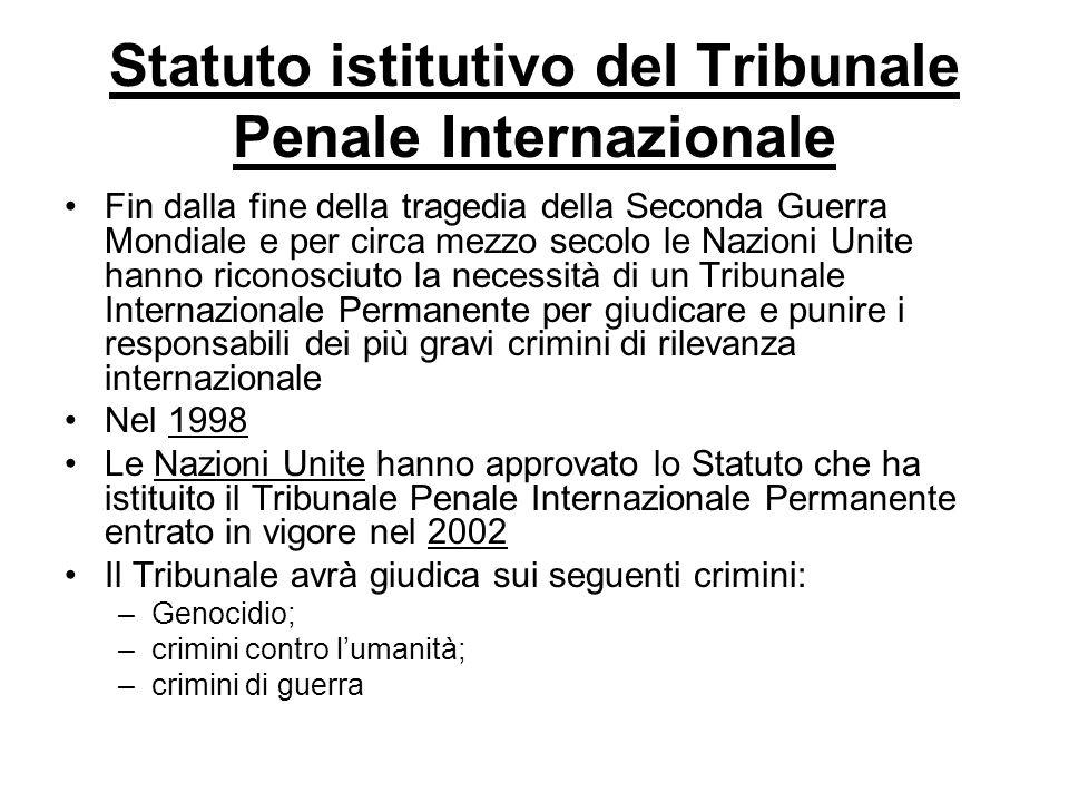 Statuto istitutivo del Tribunale Penale Internazionale Fin dalla fine della tragedia della Seconda Guerra Mondiale e per circa mezzo secolo le Nazioni