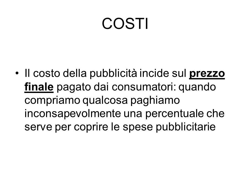 COSTI Il costo della pubblicità incide sul prezzo finale pagato dai consumatori: quando compriamo qualcosa paghiamo inconsapevolmente una percentuale
