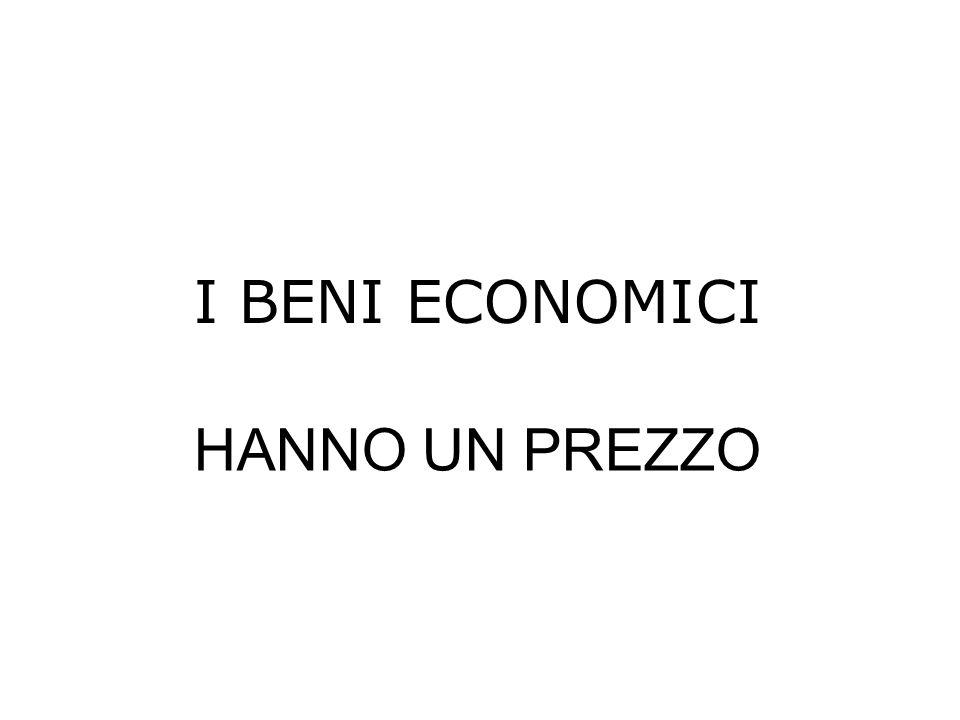 I BENI ECONOMICI HANNO UN PREZZO