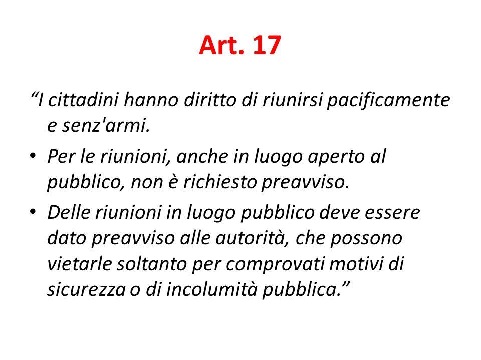 Art. 17 I cittadini hanno diritto di riunirsi pacificamente e senz'armi. Per le riunioni, anche in luogo aperto al pubblico, non è richiesto preavviso
