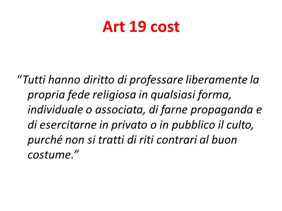 Art 19 cost Tutti hanno diritto di professare liberamente la propria fede religiosa in qualsiasi forma, individuale o associata, di farne propaganda e