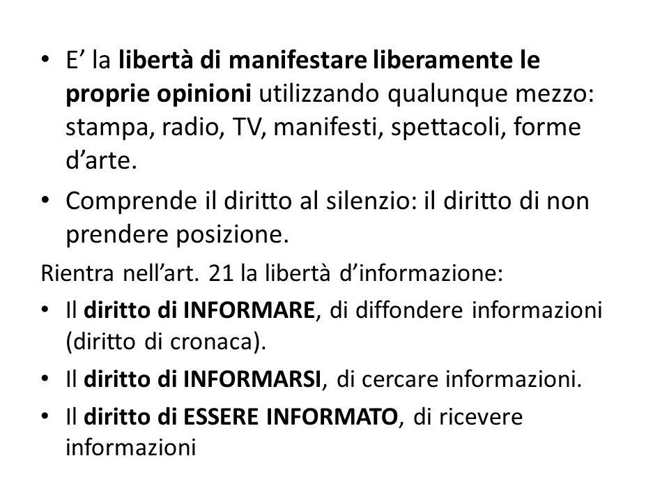 E la libertà di manifestare liberamente le proprie opinioni utilizzando qualunque mezzo: stampa, radio, TV, manifesti, spettacoli, forme darte.