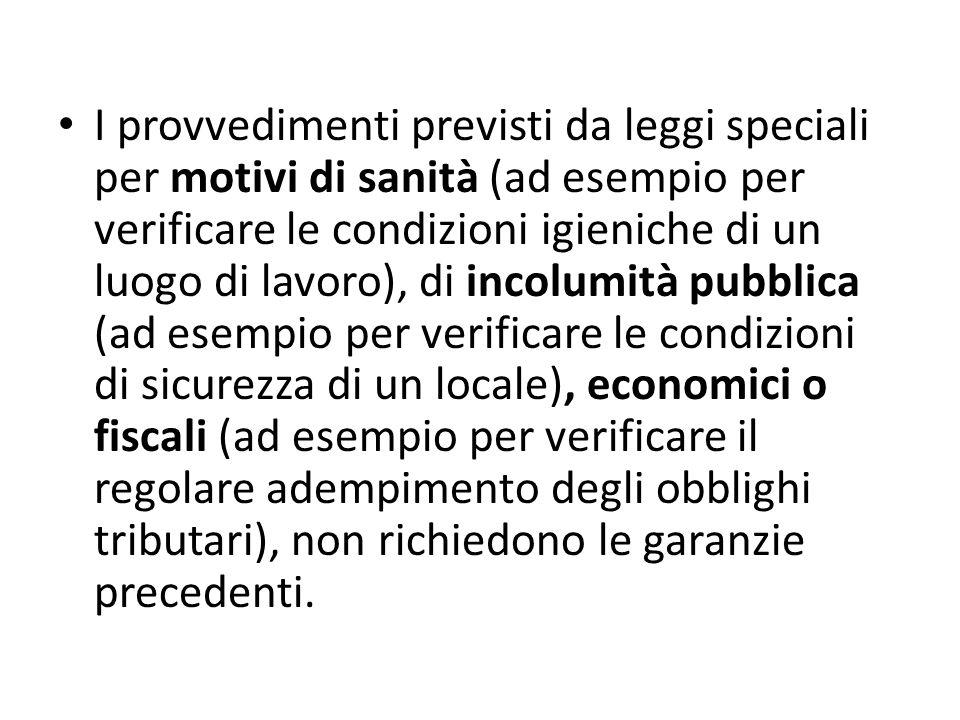 I provvedimenti previsti da leggi speciali per motivi di sanità (ad esempio per verificare le condizioni igieniche di un luogo di lavoro), di incolumi