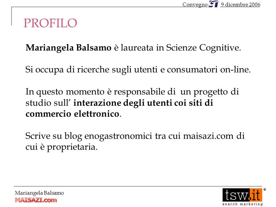 Mariangela Balsamo PROFILO 9 dicembre 2006Convegno Mariangela Balsamo è laureata in Scienze Cognitive.