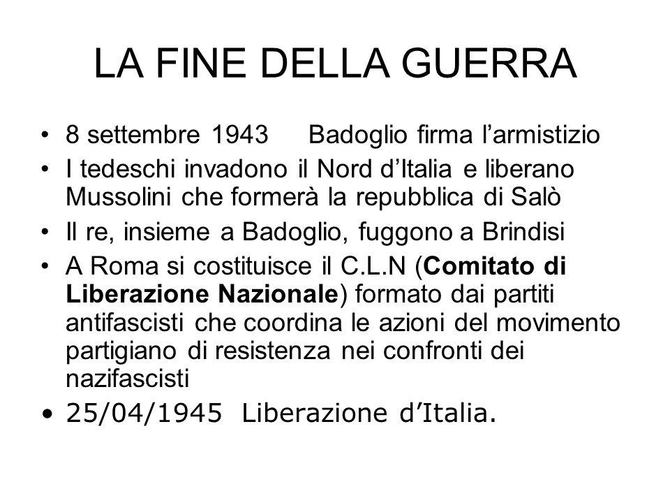 LA FINE DELLA GUERRA 8 settembre 1943 Badoglio firma larmistizio I tedeschi invadono il Nord dItalia e liberano Mussolini che formerà la repubblica di