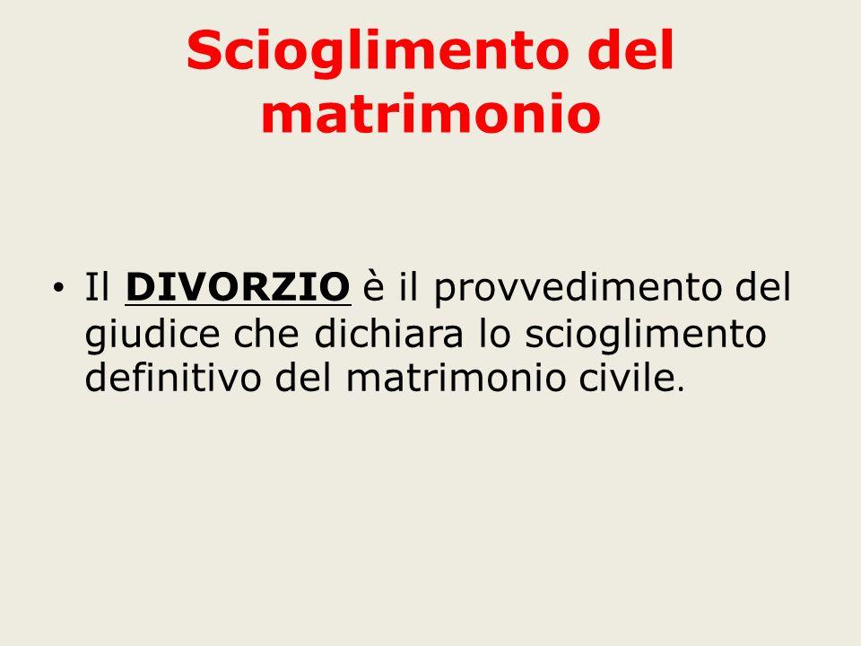 Scioglimento del matrimonio Il DIVORZIO è il provvedimento del giudice che dichiara lo scioglimento definitivo del matrimonio civile.