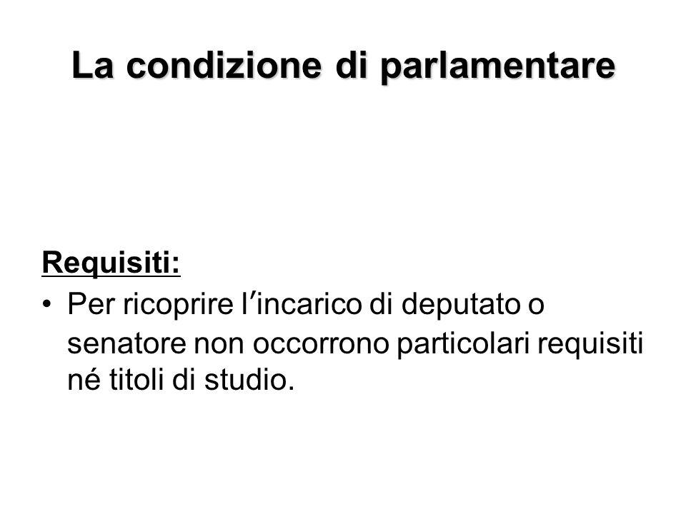 La condizione di parlamentare Requisiti: Per ricoprire lincarico di deputato o senatore non occorrono particolari requisiti né titoli di studio.
