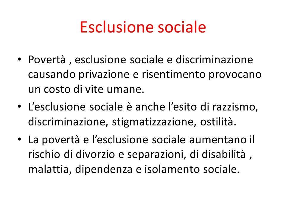 Esclusione sociale Povertà, esclusione sociale e discriminazione causando privazione e risentimento provocano un costo di vite umane. Lesclusione soci