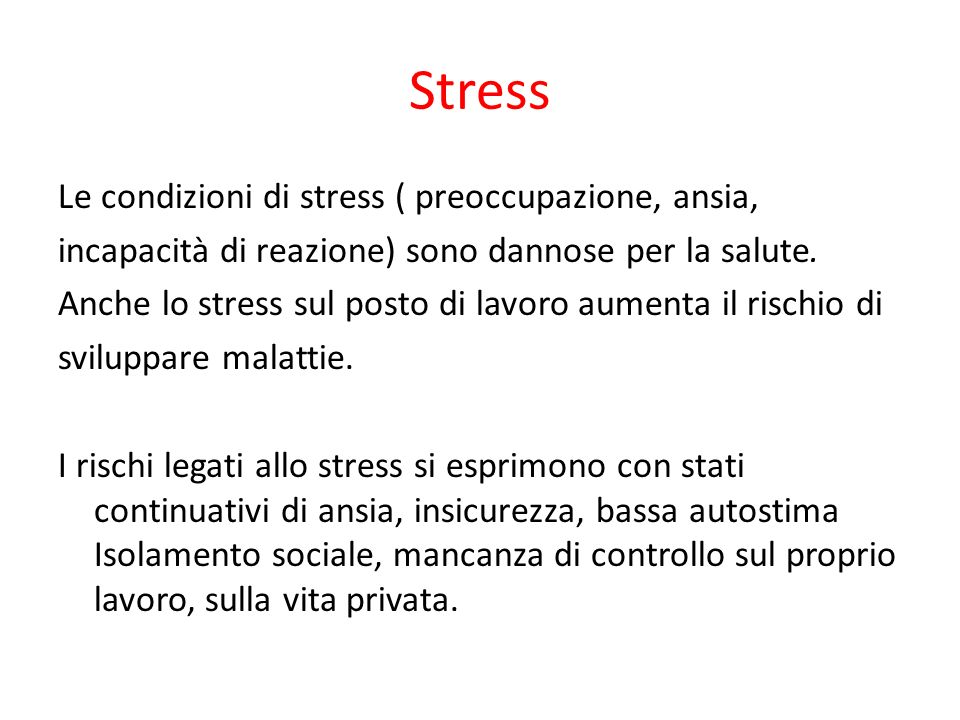 Le condizioni di stress ( preoccupazione, ansia, incapacità di reazione) sono dannose per la salute. Anche lo stress sul posto di lavoro aumenta il ri