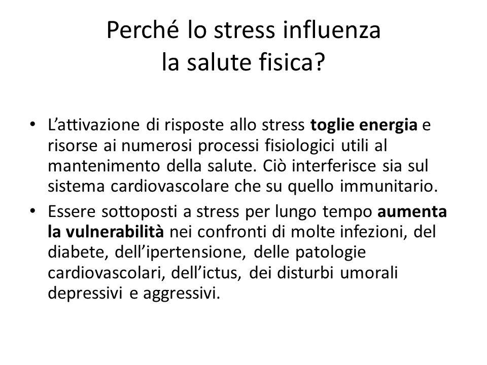 Perché lo stress influenza la salute fisica? Lattivazione di risposte allo stress toglie energia e risorse ai numerosi processi fisiologici utili al m