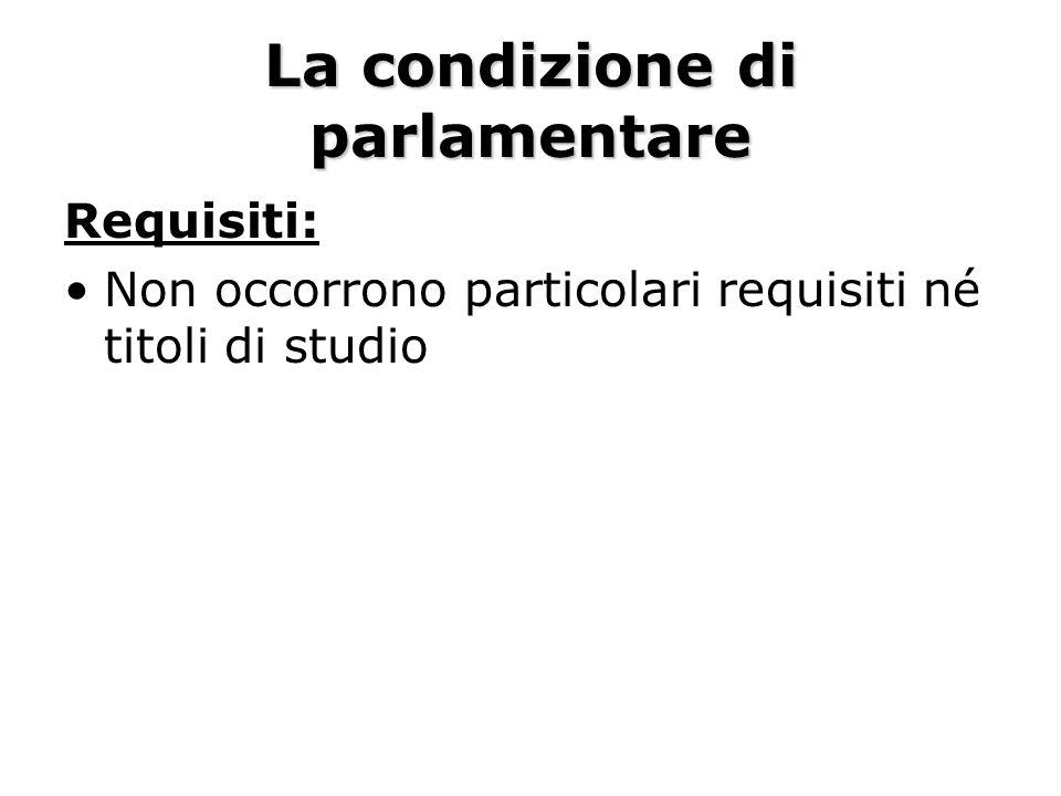 La condizione di parlamentare Requisiti: Non occorrono particolari requisiti né titoli di studio
