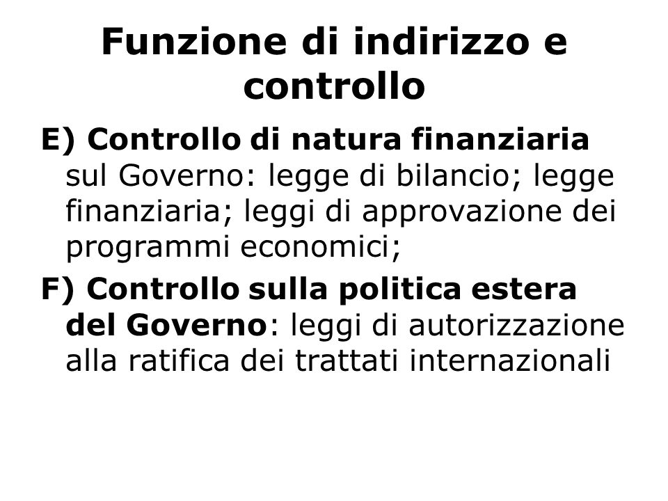 Funzione di indirizzo e controllo E) Controllo di natura finanziaria sul Governo: legge di bilancio; legge finanziaria; leggi di approvazione dei prog